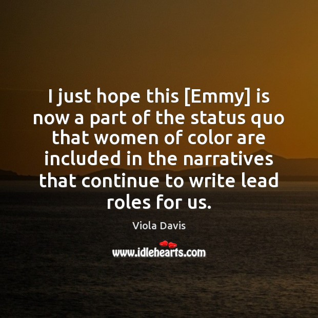 I just hope this [Emmy] is now a part of the status Viola Davis Picture Quote