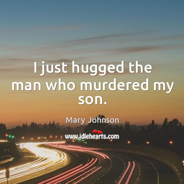 I just hugged the man who murdered my son. Image