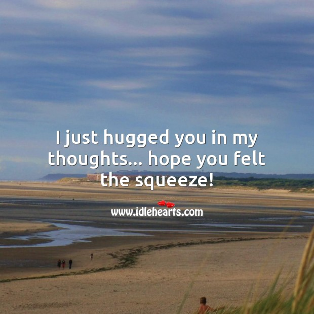 I just hugged you in my thoughts. Thought of You Quotes Image