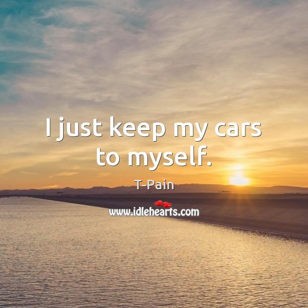 I just keep my cars to myself. Image