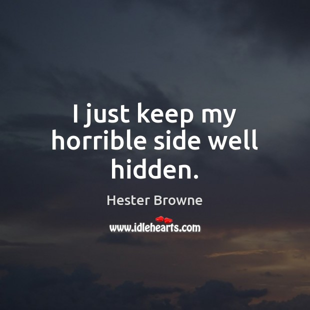 I just keep my horrible side well hidden. Image