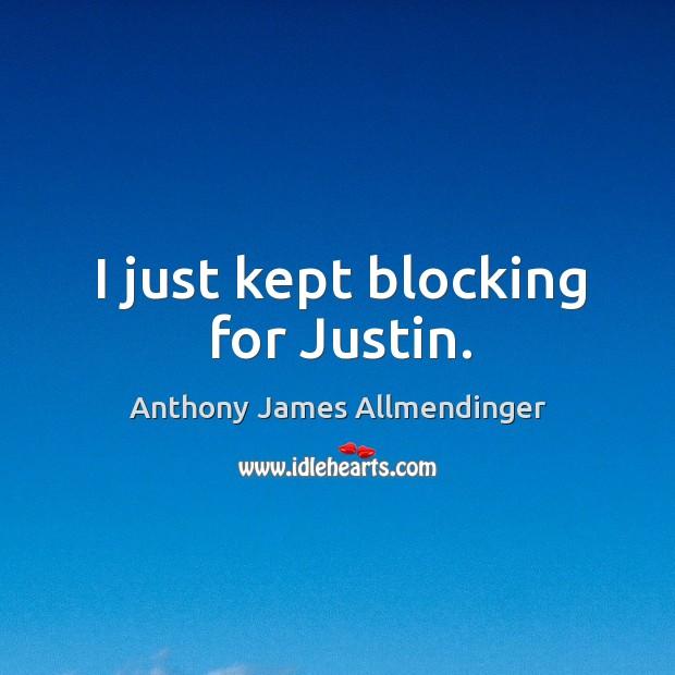 I just kept blocking for justin. Image