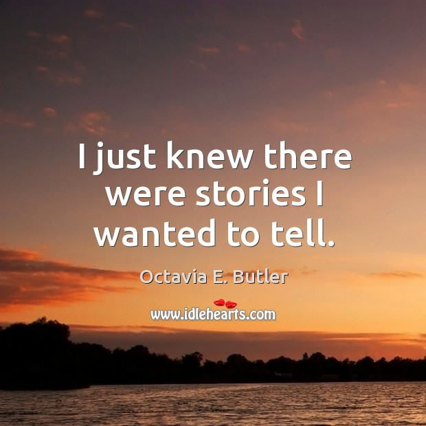 I just knew there were stories I wanted to tell. Image