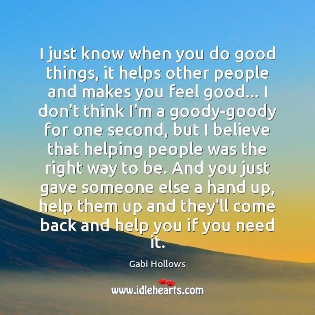 I just know when you do good things, it helps other people Image