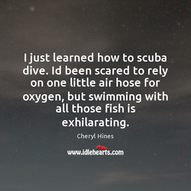 I just learned how to scuba dive. Id been scared to rely Image