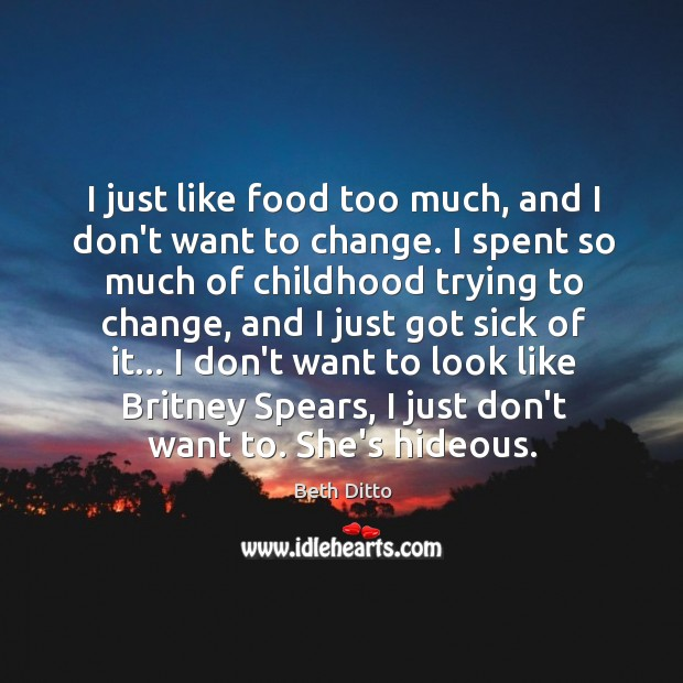 Image, I just like food too much, and I don't want to change.