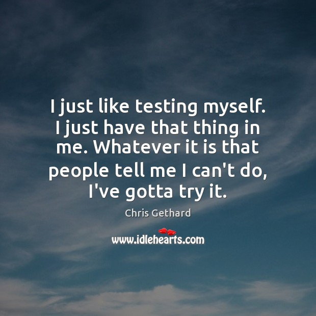 Chris Gethard Picture Quote image saying: I just like testing myself. I just have that thing in me.