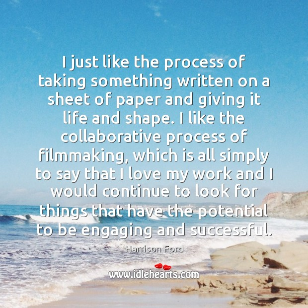 I just like the process of taking something written on a sheet Harrison Ford Picture Quote