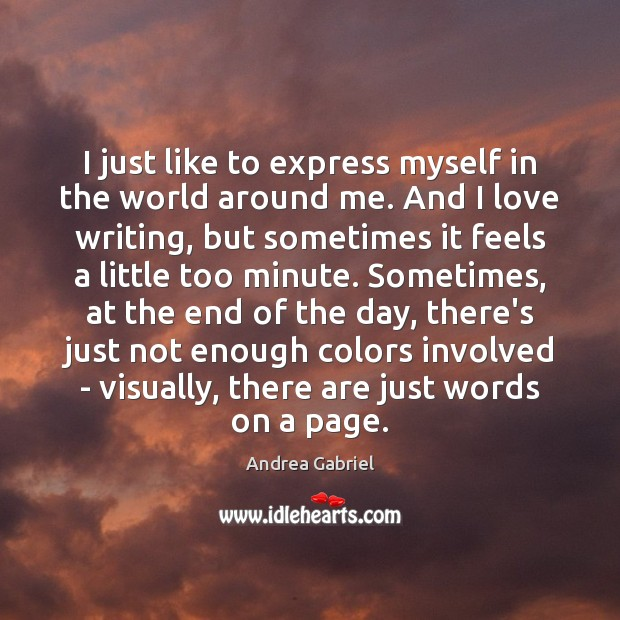 Image, I just like to express myself in the world around me. And
