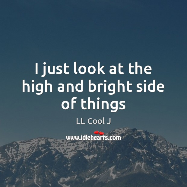 I just look at the high and bright side of things LL Cool J Picture Quote