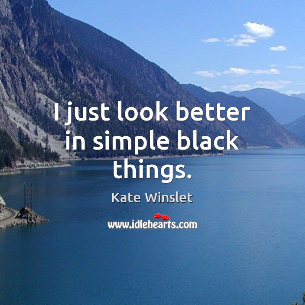 I just look better in simple black things. Image