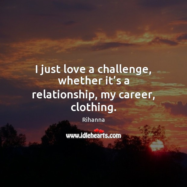 I just love a challenge, whether it's a relationship, my career, clothing. Image