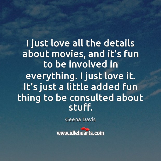 I just love all the details about movies, and it's fun to Geena Davis Picture Quote