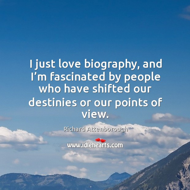 I just love biography, and I'm fascinated by people who have shifted our destinies or our points of view. Image
