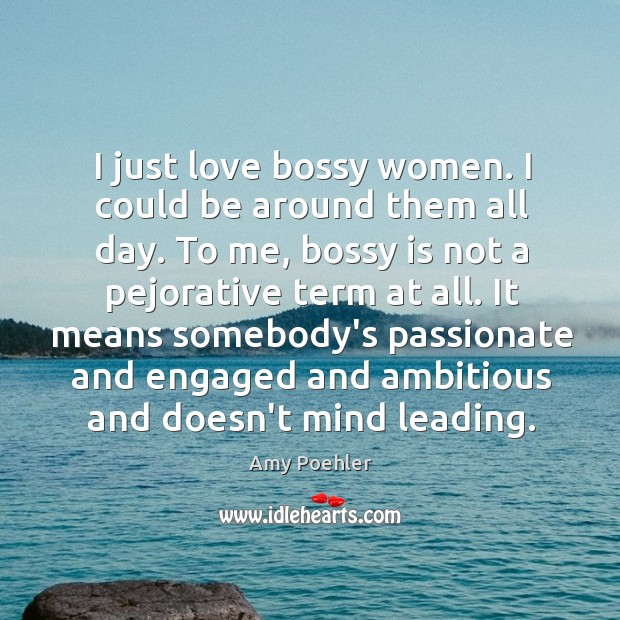 Image, I just love bossy women. I could be around them all day.