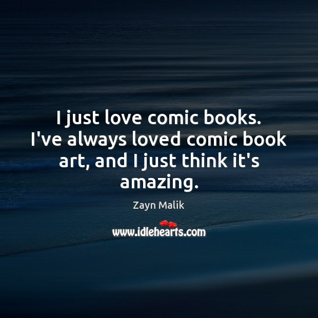 I just love comic books. I've always loved comic book art, and I just think it's amazing. Image