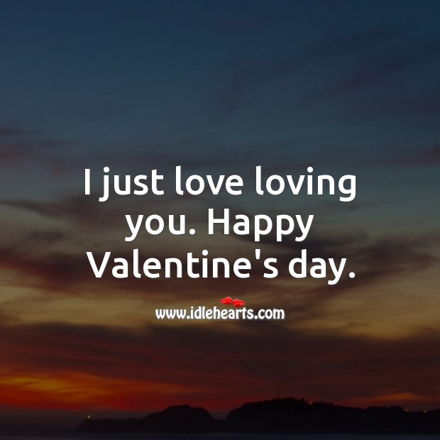 I just love loving you. Happy Valentine's day. Valentine's Day Messages Image
