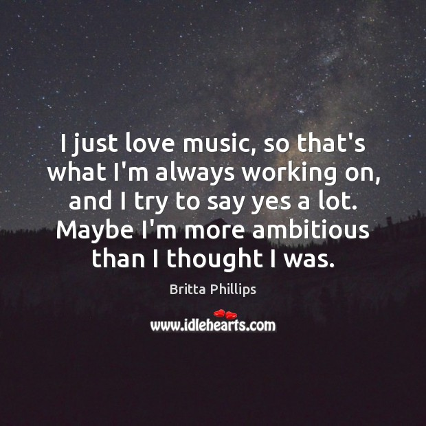 I just love music, so that's what I'm always working on, and Image