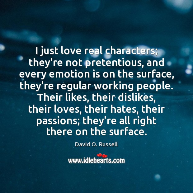 I just love real characters; they're not pretentious, and every emotion is Emotion Quotes Image