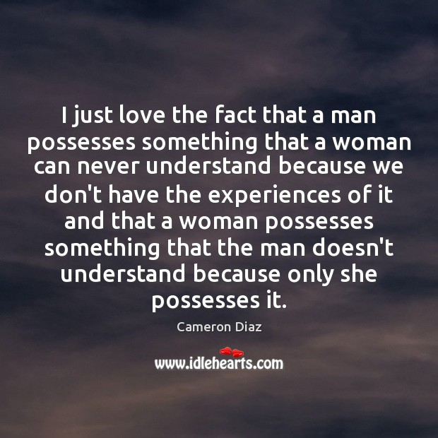 I just love the fact that a man possesses something that a Image
