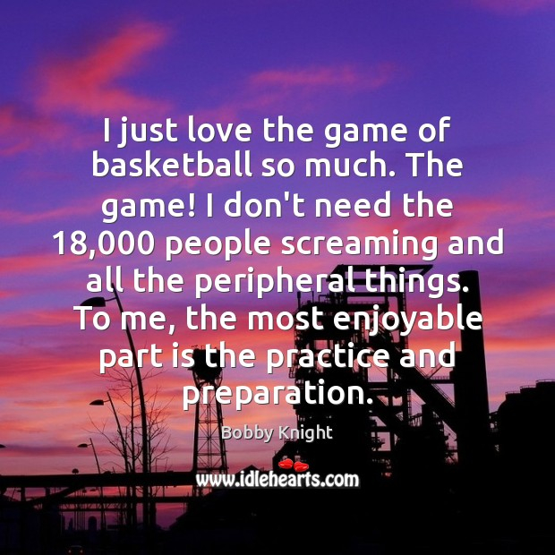 Image, I just love the game of basketball so much. The game! I