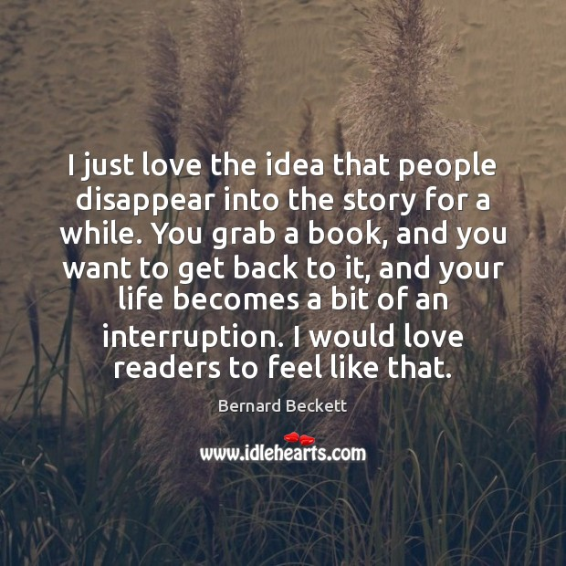 I just love the idea that people disappear into the story for Image