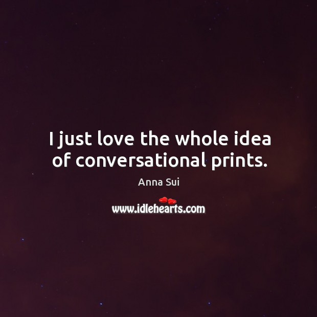 I just love the whole idea of conversational prints. Image