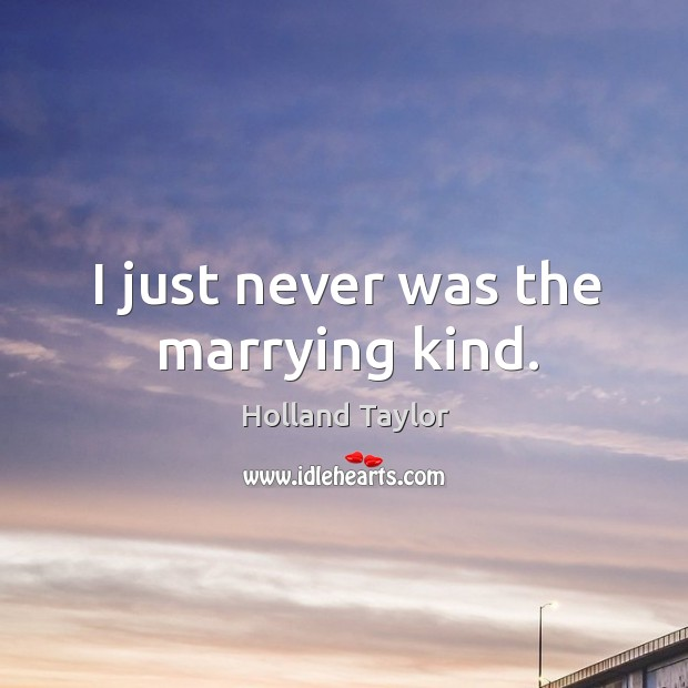 I just never was the marrying kind. Image