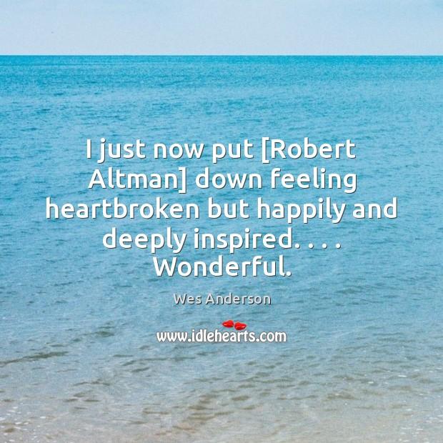 Image, I just now put [Robert Altman] down feeling heartbroken but happily and