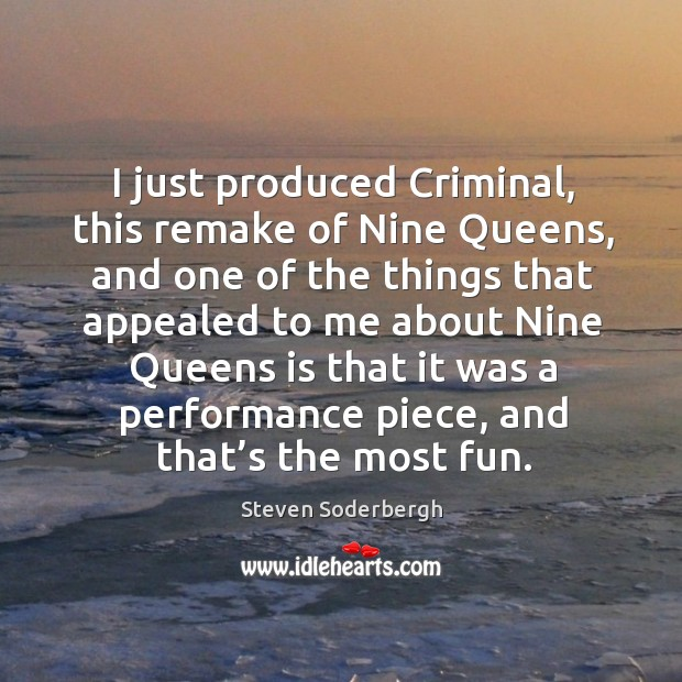 I just produced criminal, this remake of nine queens, and one of the things that appealed to Image