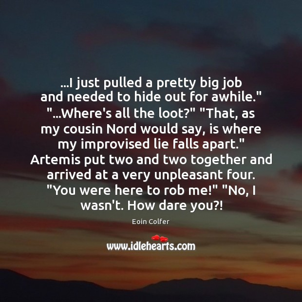 …I just pulled a pretty big job and needed to hide out Eoin Colfer Picture Quote