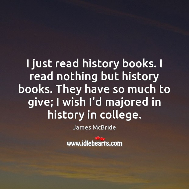 I just read history books. I read nothing but history books. They Image