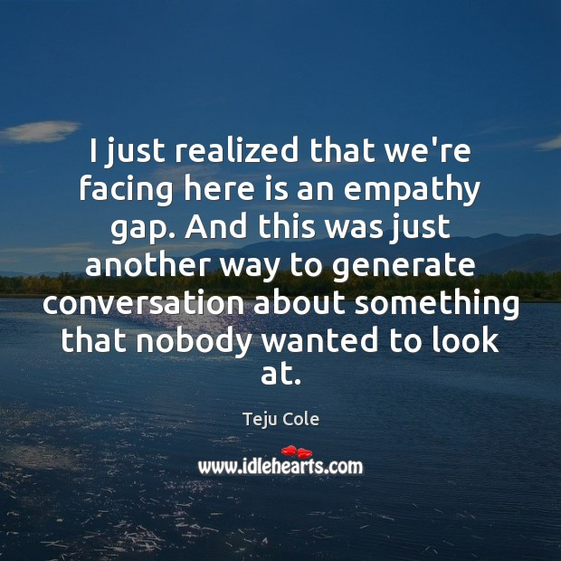 I just realized that we're facing here is an empathy gap. And Image