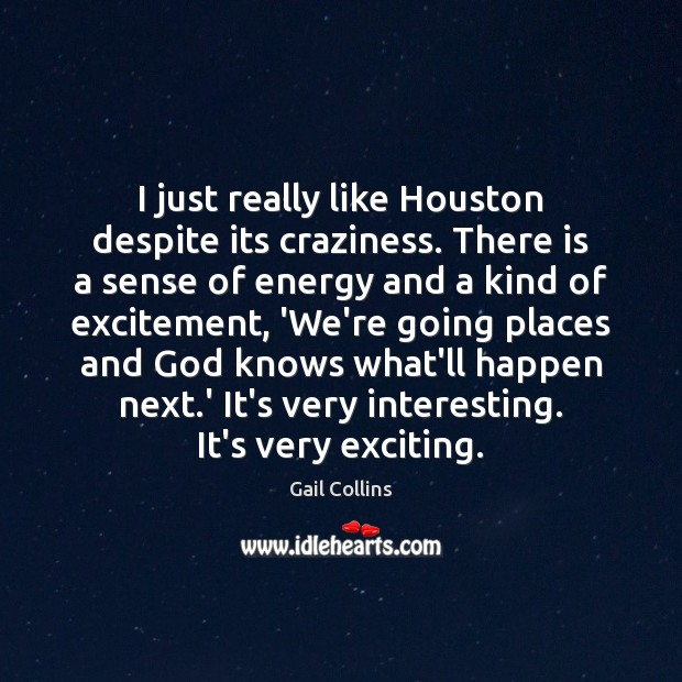 Image, I just really like Houston despite its craziness. There is a sense