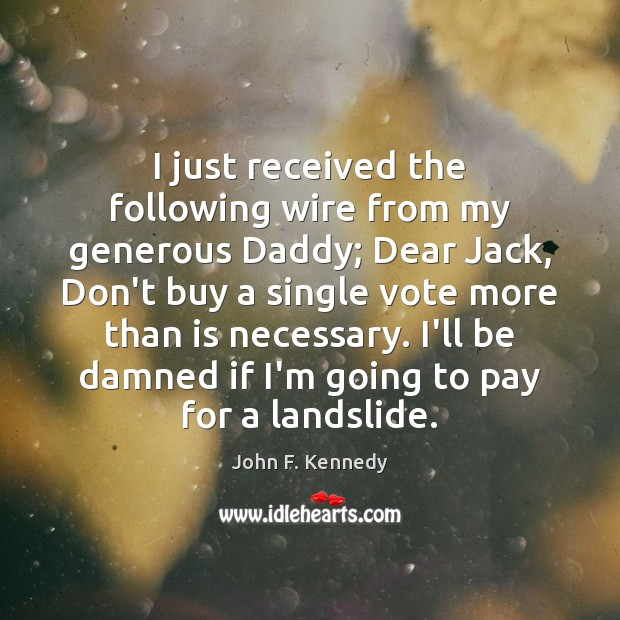 Image, I just received the following wire from my generous Daddy; Dear Jack,