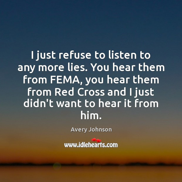 I just refuse to listen to any more lies. You hear them Image