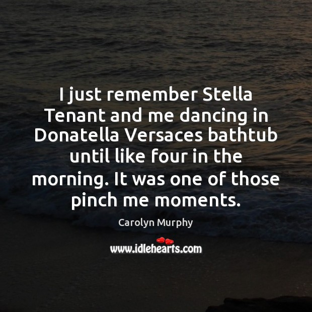 Image, I just remember Stella Tenant and me dancing in Donatella Versaces bathtub