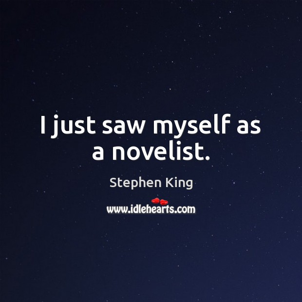 I just saw myself as a novelist. Image