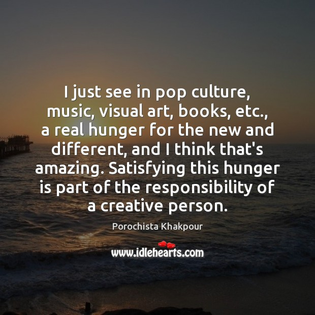 I just see in pop culture, music, visual art, books, etc., a Hunger Quotes Image