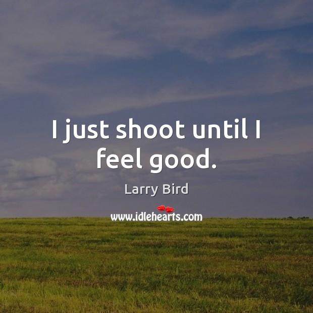 I just shoot until I feel good. Image