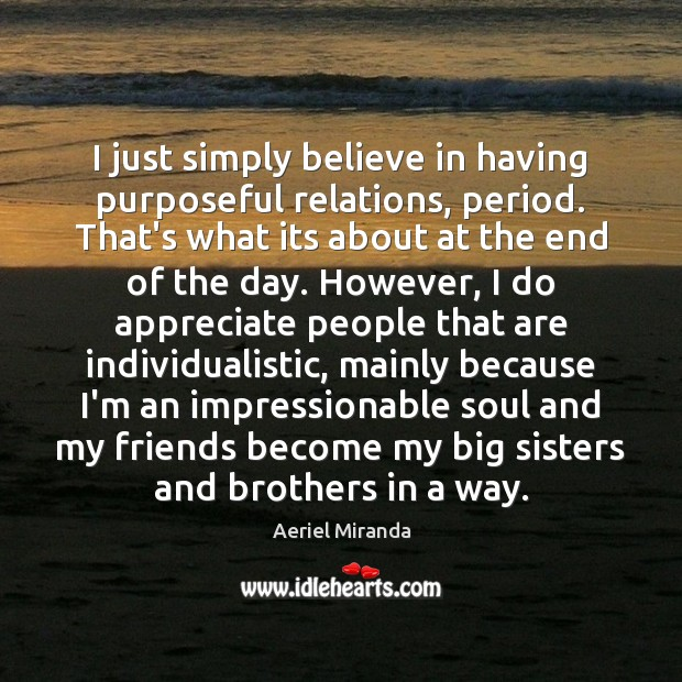 I just simply believe in having purposeful relations, period. That's what its Image