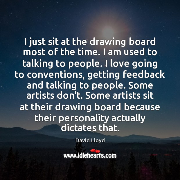 I just sit at the drawing board most of the time. I David Lloyd Picture Quote