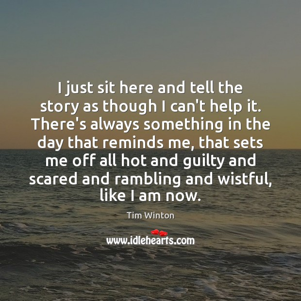 I just sit here and tell the story as though I can't Guilty Quotes Image
