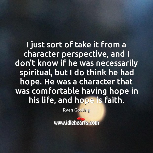 I just sort of take it from a character perspective, and I Hope Quotes Image