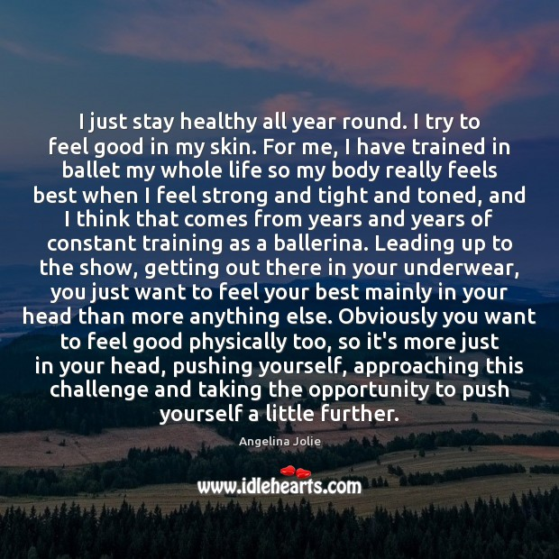 Image, I just stay healthy all year round. I try to feel good