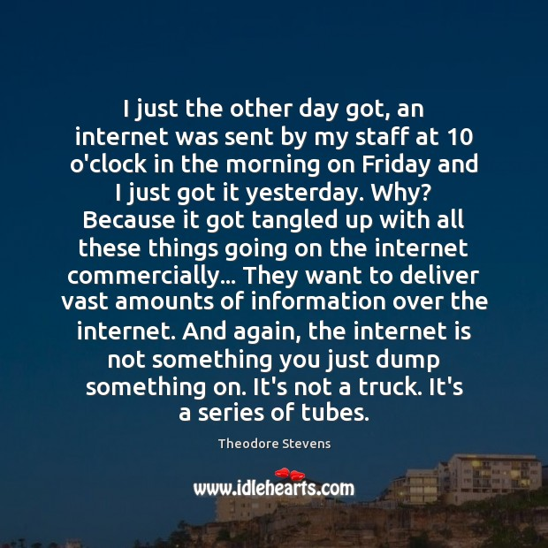 I just the other day got, an internet was sent by my Internet Quotes Image