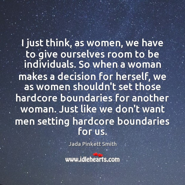 I just think, as women, we have to give ourselves room to Jada Pinkett Smith Picture Quote