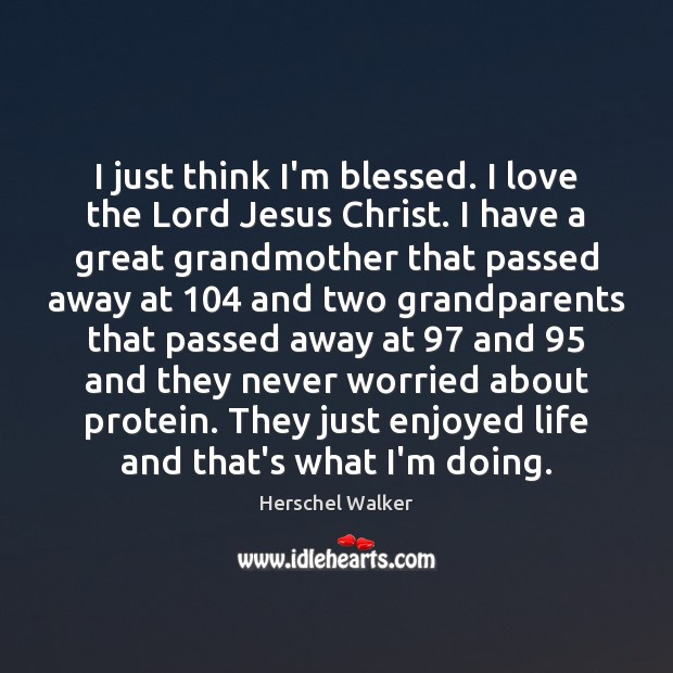 I just think I'm blessed. I love the Lord Jesus Christ. I Image