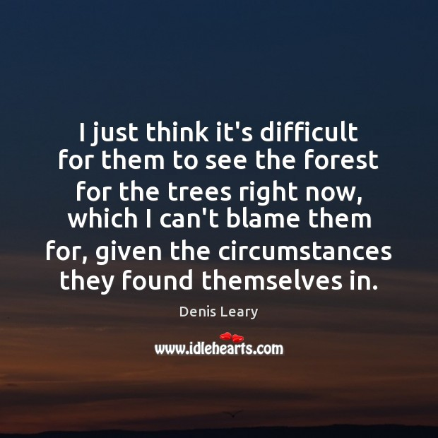 I just think it's difficult for them to see the forest for Image