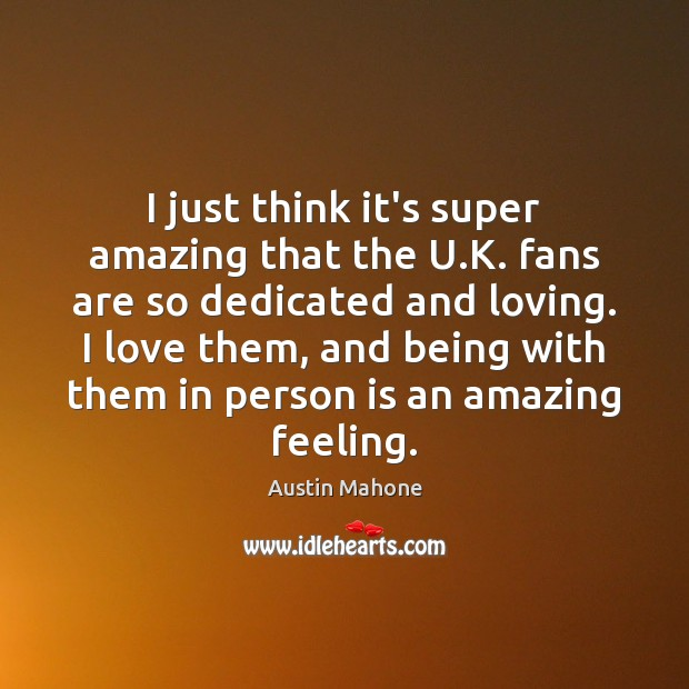 Image, I just think it's super amazing that the U.K. fans are